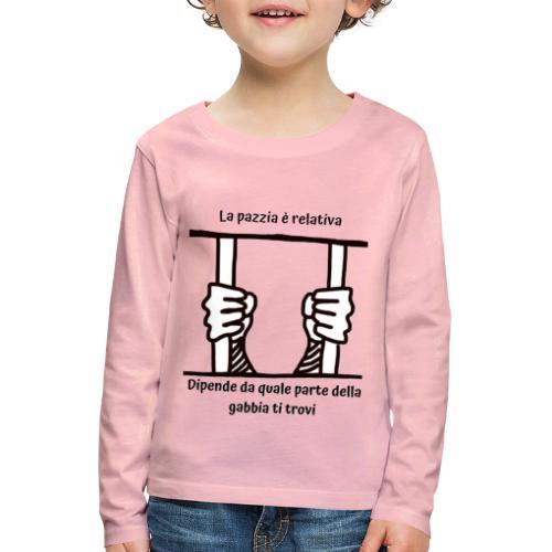 La pazzia è relativa - Maglietta Premium a manica lunga per bambini