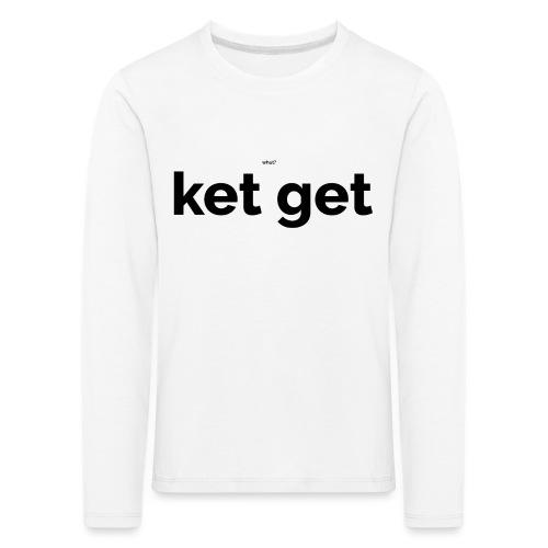 KET GET - Kinderen Premium shirt met lange mouwen