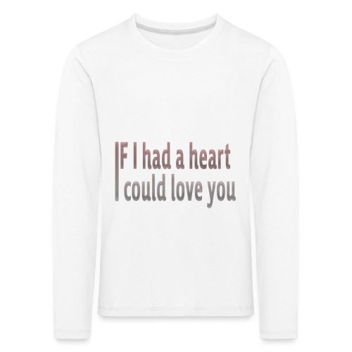 if i had a heart i could love you - Kids' Premium Longsleeve Shirt