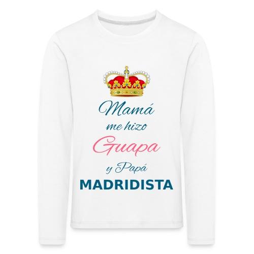 Mamà me hizo Guapa y papà MADRIDISTA - Maglietta Premium a manica lunga per bambini