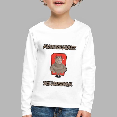 Bullenstark statt Bullshit - Kinder Premium Langarmshirt