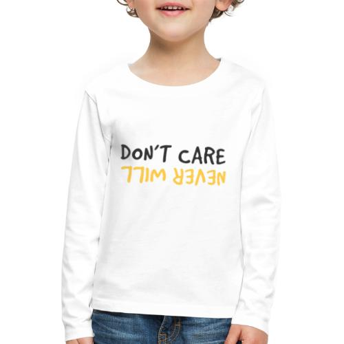 Don't Care, Never Will by Dougsteins - Kids' Premium Longsleeve Shirt