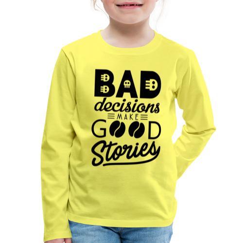 Schlechte Entscheidungen machen gute Geschichten - Kinder Premium Langarmshirt
