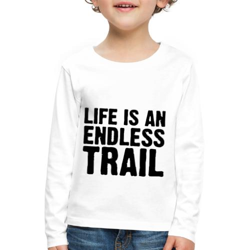 Life is an endless trail - Kinder Premium Langarmshirt