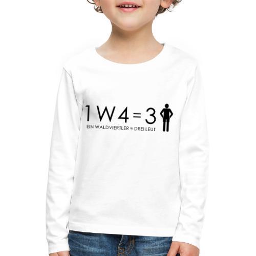 1W4 3L = Ein Waldviertler ist drei Leute - Kinder Premium Langarmshirt