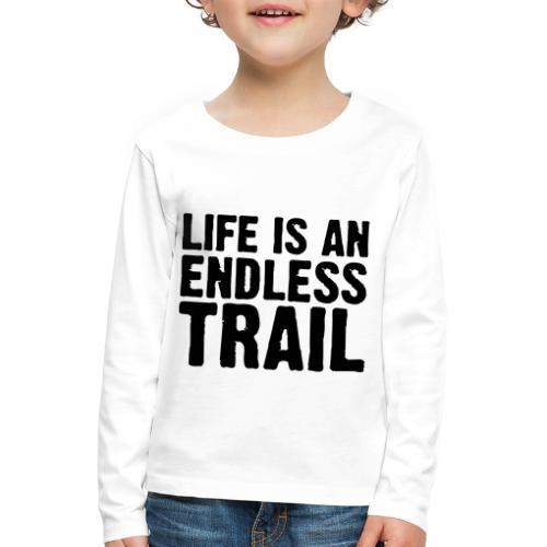 Life is an endless trail - Kinder Premium Langarmshirt