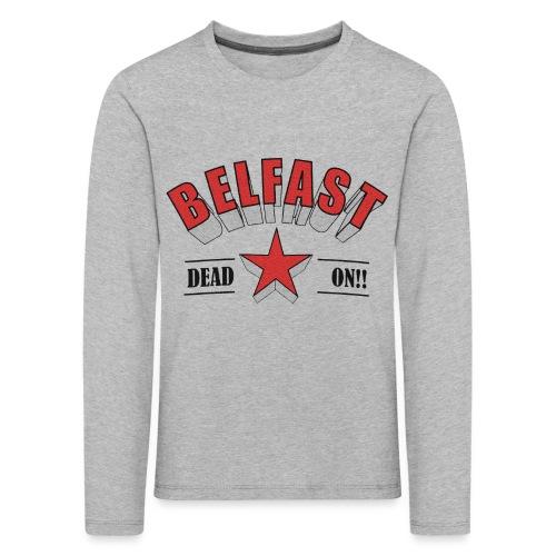 Belfast - Dead On!! - Kids' Premium Longsleeve Shirt