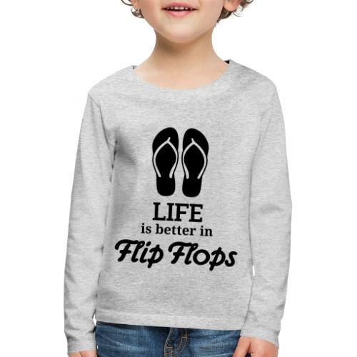life is better in flip flops Sommer Urlaub Ferien - Kinder Premium Langarmshirt