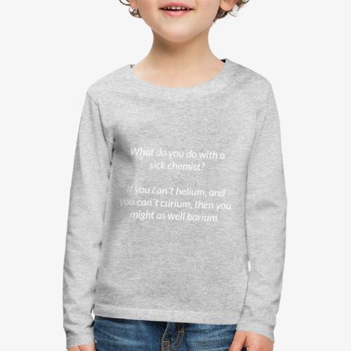 Sick Chemist - Kids' Premium Longsleeve Shirt