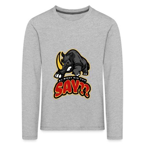 What did you say? grappige t-shirt /boze neushoorn - Kinderen Premium shirt met lange mouwen