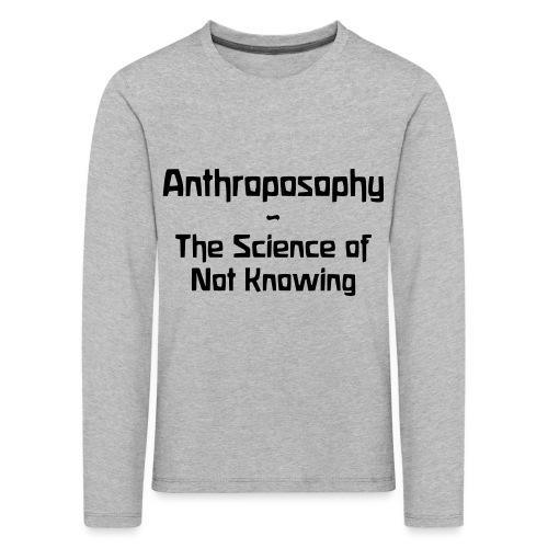 Anthroposophy The Science of Not Knowing - Kinder Premium Langarmshirt