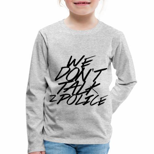 dont talk to police - Kinder Premium Langarmshirt
