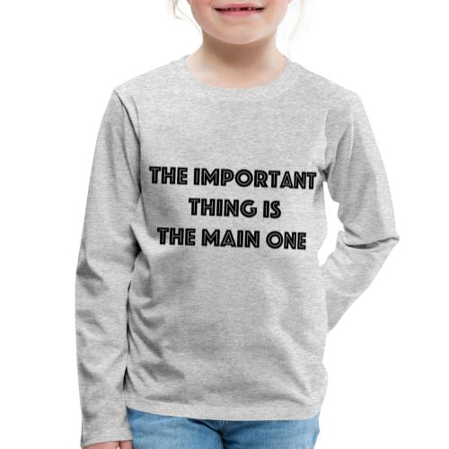 the important thing is the main one - T-shirt manches longues Premium Enfant