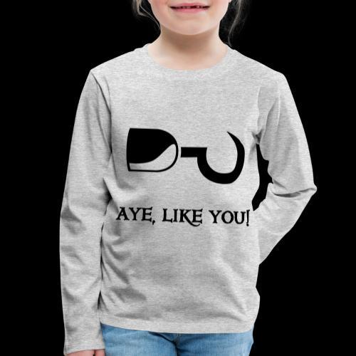 ~ Aye, like you! ~ - Kinder Premium Langarmshirt