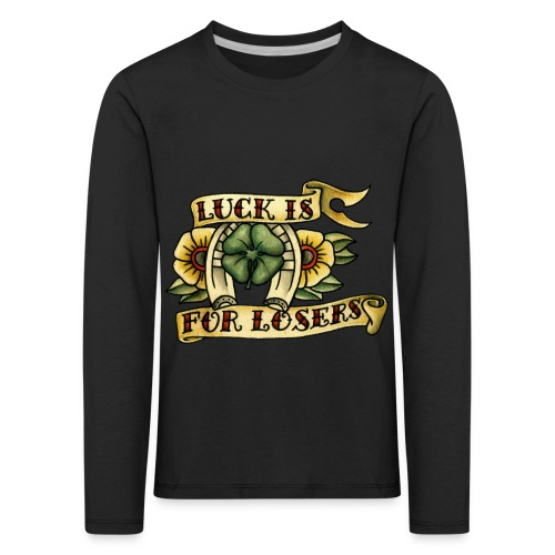 Luck Is For Losers - Kids' Premium Longsleeve Shirt