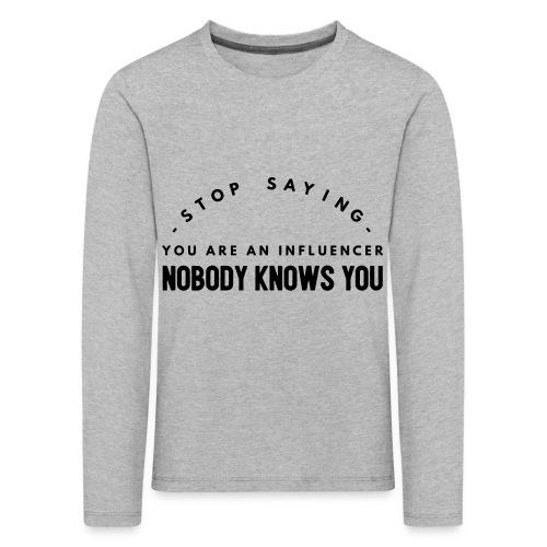 Influencer ? Nobody knows you - Kids' Premium Longsleeve Shirt
