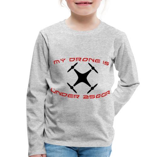 My Drone Is Under 250gr - Børne premium T-shirt med lange ærmer