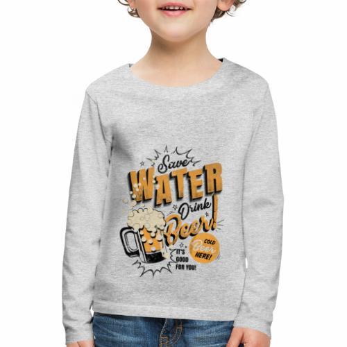 Save Water Drink Beer Trinke Wasser statt Bier - Kids' Premium Longsleeve Shirt