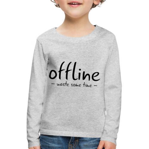 Waste some time offline – Typo – Farbe wählbar - Kinder Premium Langarmshirt