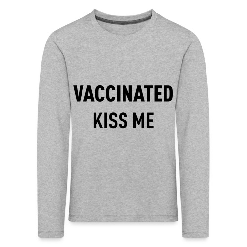 Vaccinated Kiss me - Kids' Premium Longsleeve Shirt