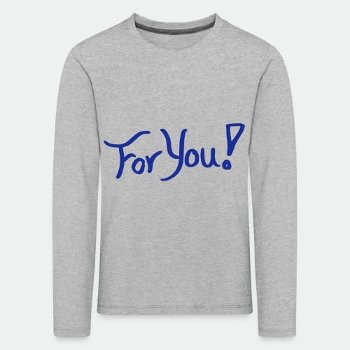 for you! - Kids' Premium Longsleeve Shirt