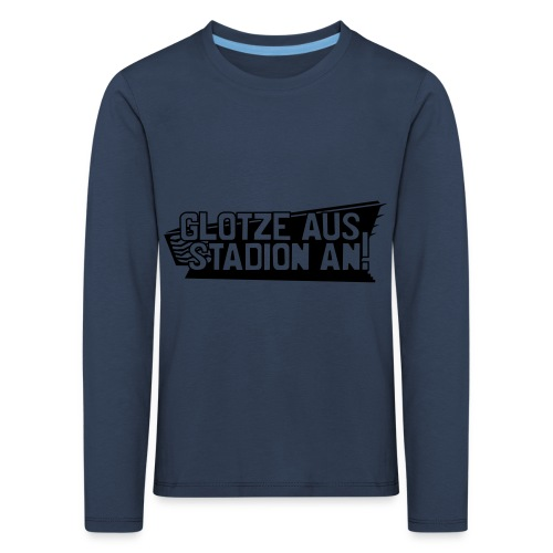 GLOTZE AUS, STADION AN! - Kinder Premium Langarmshirt