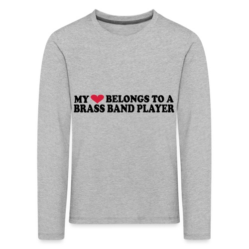 MY HEART BELONGS TO A BRASS BAND PLAYER - Kids' Premium Longsleeve Shirt