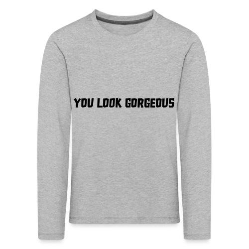 YOU LOOK GORGEOUS - Kinderen Premium shirt met lange mouwen