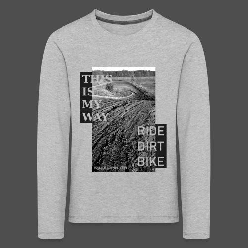 To jest mój sposób jazdy na rowerze dirtowym - Koszulka dziecięca Premium z długim rękawem