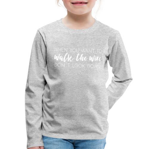 Walk the wire - Barn - Kids' Premium Longsleeve Shirt
