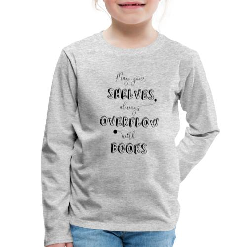 0035 May your shelves overflow with books - Kids' Premium Longsleeve Shirt