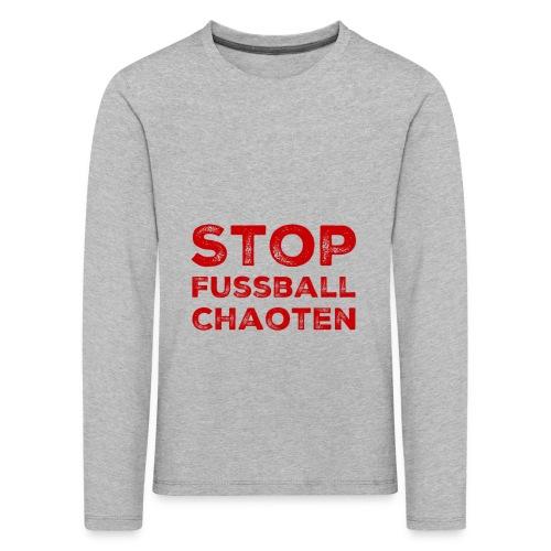 Stop Fussball Chaoten - Kinder Premium Langarmshirt