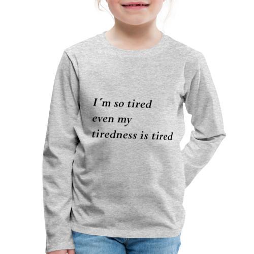 Tired - Kinder Premium Langarmshirt