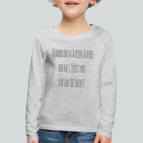 Quand on n'a rien à dire ....N - T-shirt manches longues Premium Enfant
