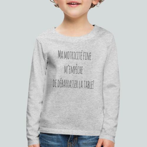 Ma motricité fine m'empêche de débarrasser! N - T-shirt manches longues Premium Enfant