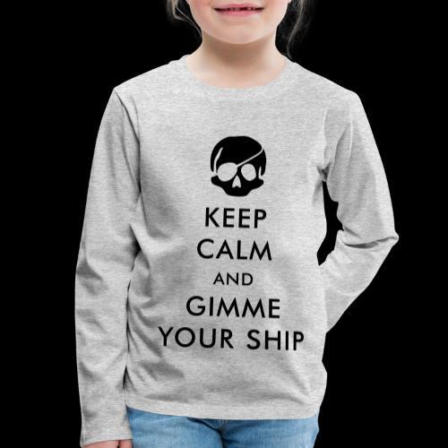 keep calm and gimme your ship - Kinder Premium Langarmshirt