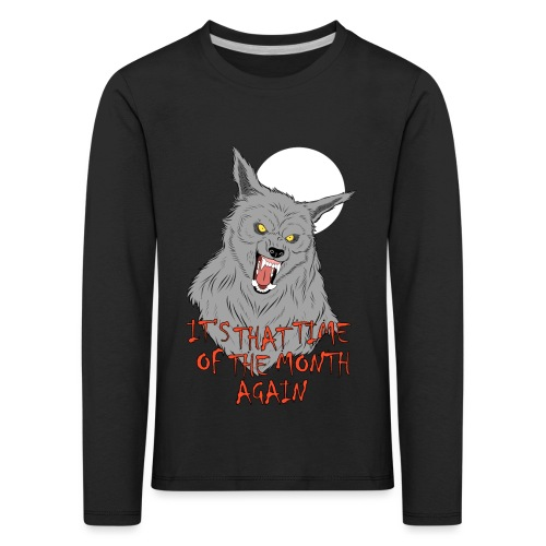 That Time of the Month - Kids' Premium Longsleeve Shirt