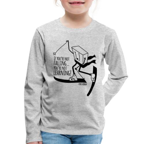 if you're not falling you're not learning - Kids' Premium Longsleeve Shirt