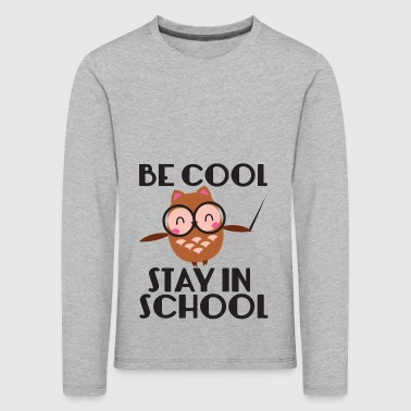 Teacher / School: Be Cool. Stay In School. - Kids' Premium Longsleeve Shirt