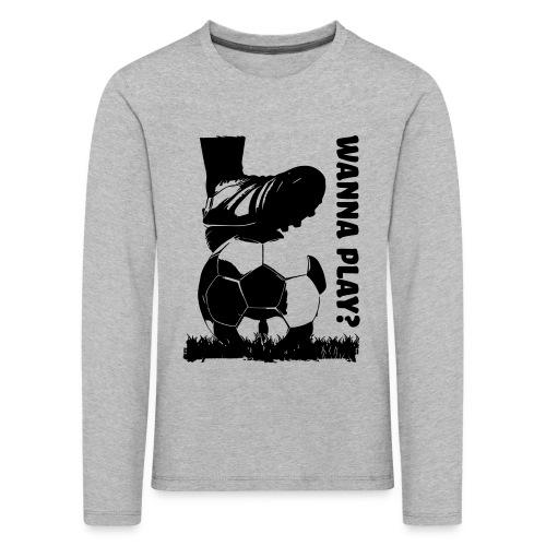 Wanna Play Football - Børne premium T-shirt med lange ærmer