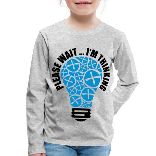 PLEASE WAIT ... I'M THINKING - Kinder Premium Langarmshirt