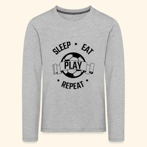 FOOTBALL soccer - Eat sleep play repeat - ballon - T-shirt manches longues Premium Enfant