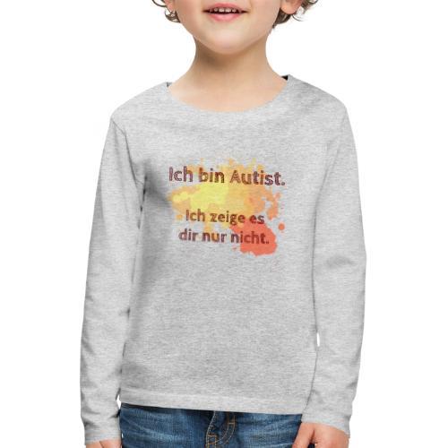 Ich bin Autist, zeige es aber nicht - Kinder Premium Langarmshirt