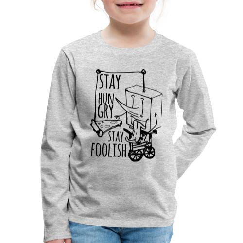 stay hungry stay foolish - Kids' Premium Longsleeve Shirt