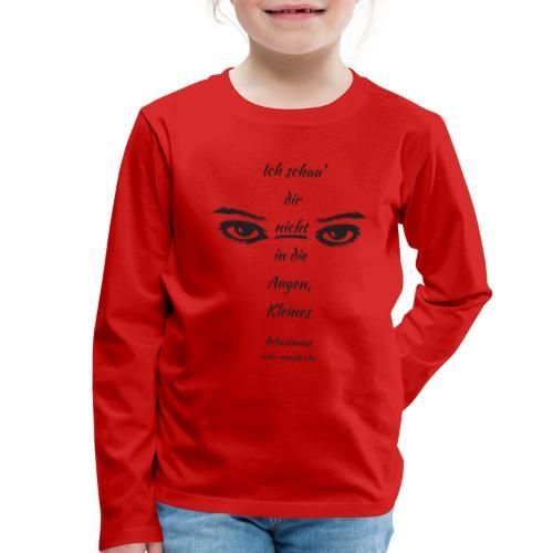 Ich schau' dir nicht in die Augen, Kleines - Kinder Premium Langarmshirt