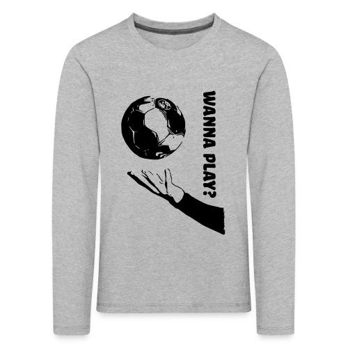 Wanna Play Handball - Børne premium T-shirt med lange ærmer