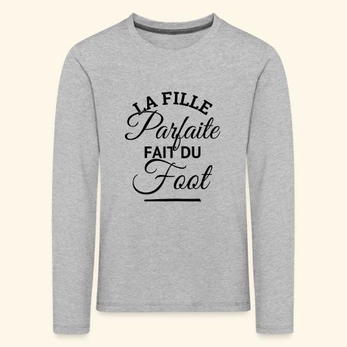 FOOTBALLEUSE - fille parfaite fait du football - T-shirt manches longues Premium Enfant