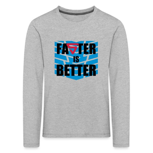 Faster is Better - T-shirt manches longues Premium Enfant
