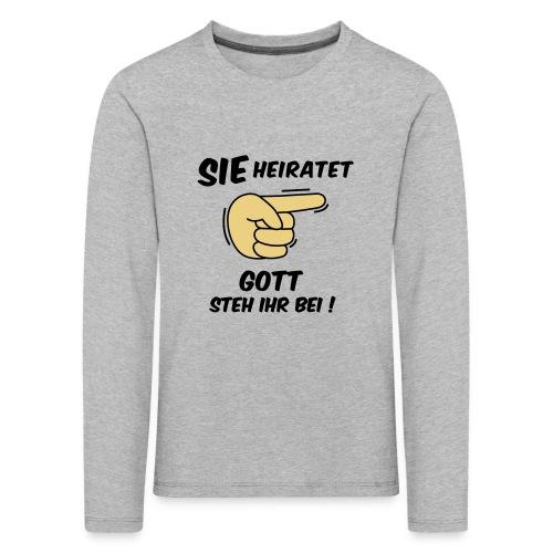 Sie heiratet Gott steh ihr bei! - JGA T-Shirt - Kinder Premium Langarmshirt