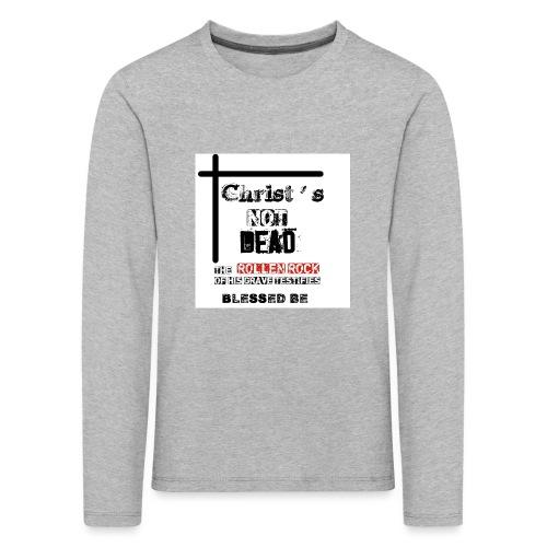 Christ's Not Dead - T-shirt manches longues Premium Enfant